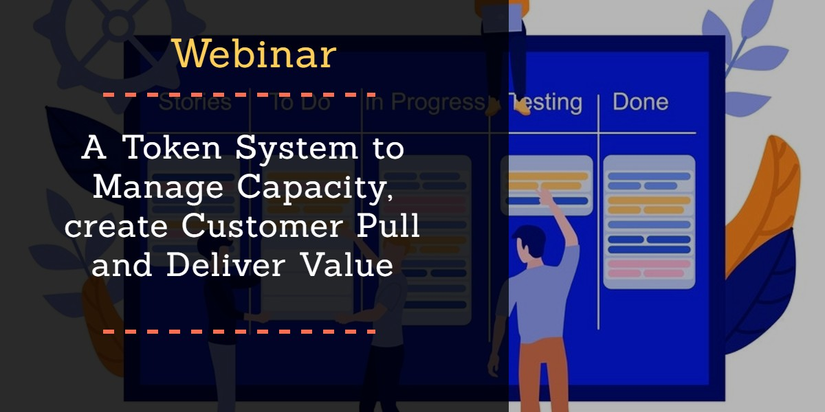 Patrick webinar A Token System to Manage Capacity, create Customer Pull and Deliver Value